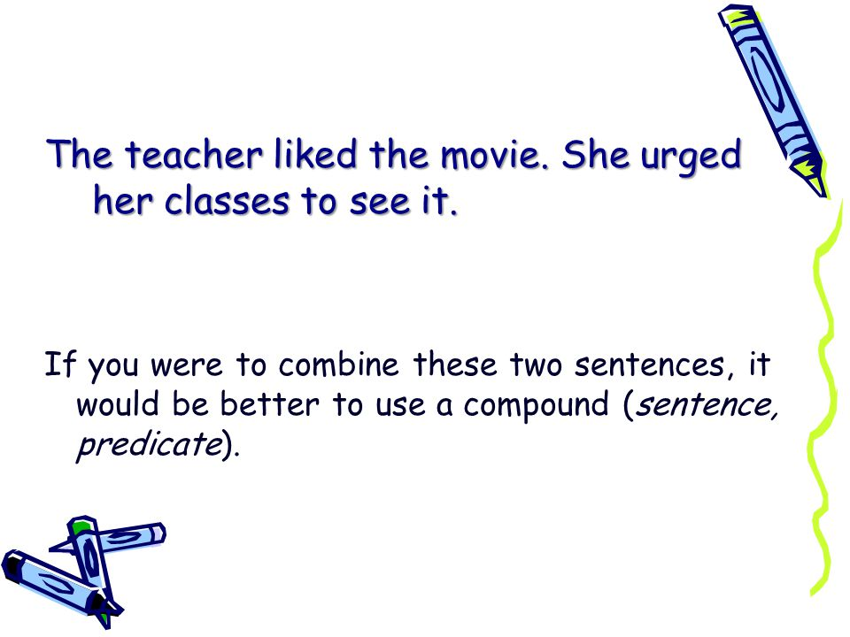 The teacher liked the movie. She urged her classes to see it.
