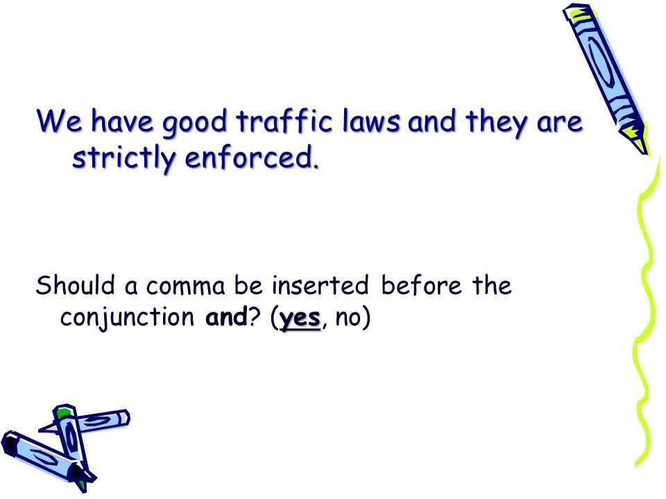 We have good traffic laws and they are strictly enforced.