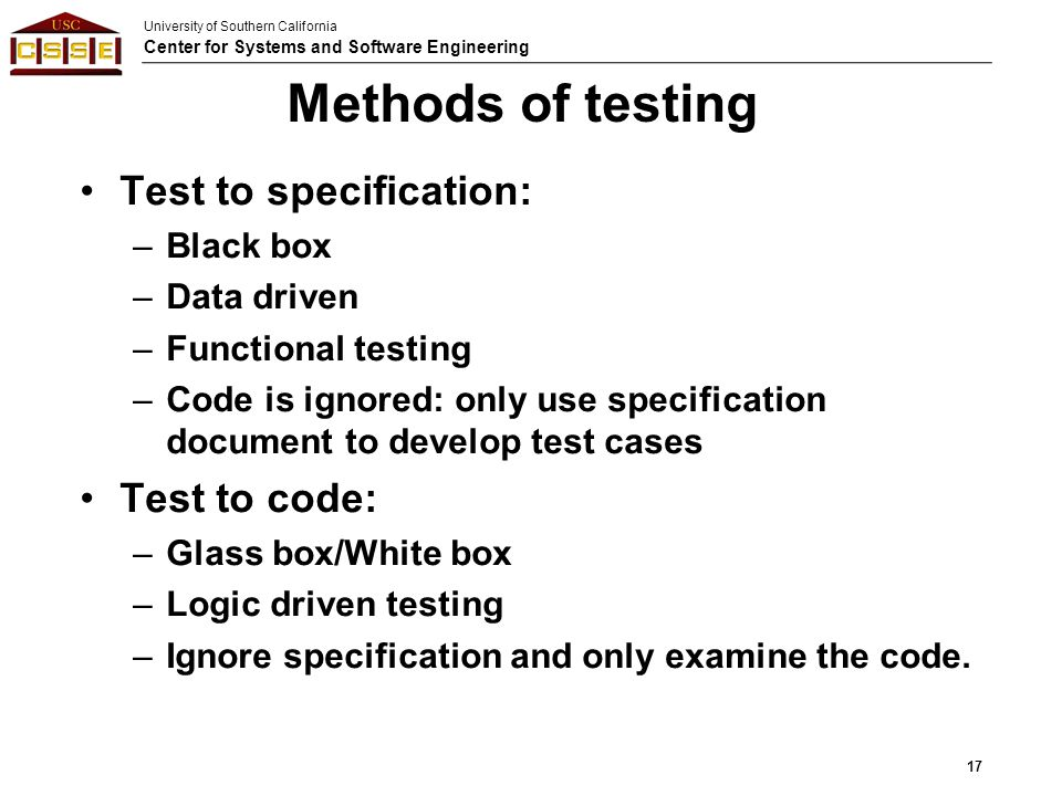 Methods of testing Test to specification: Test to code: Black box