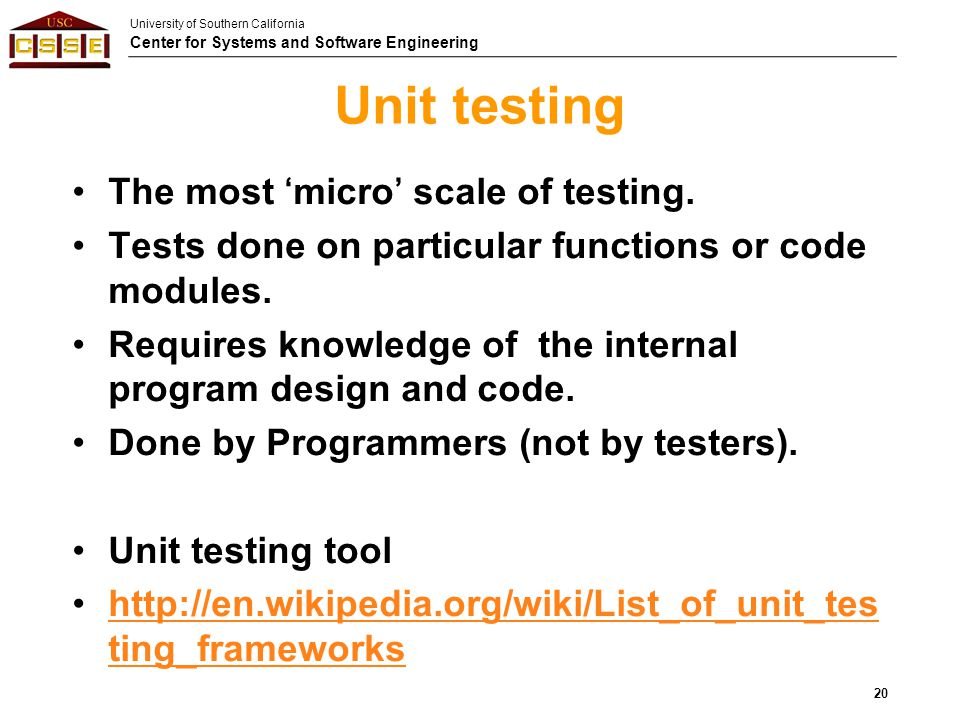 Unit testing The most 'micro' scale of testing.