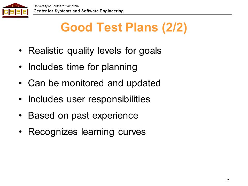 Good Test Plans (2/2) Realistic quality levels for goals