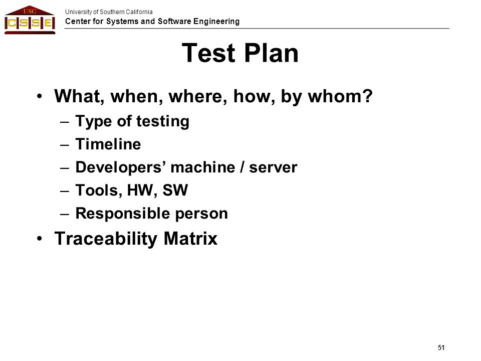 Test Plan What, when, where, how, by whom Traceability Matrix