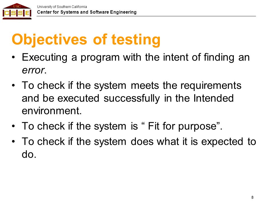 Objectives of testing Executing a program with the intent of finding an error.