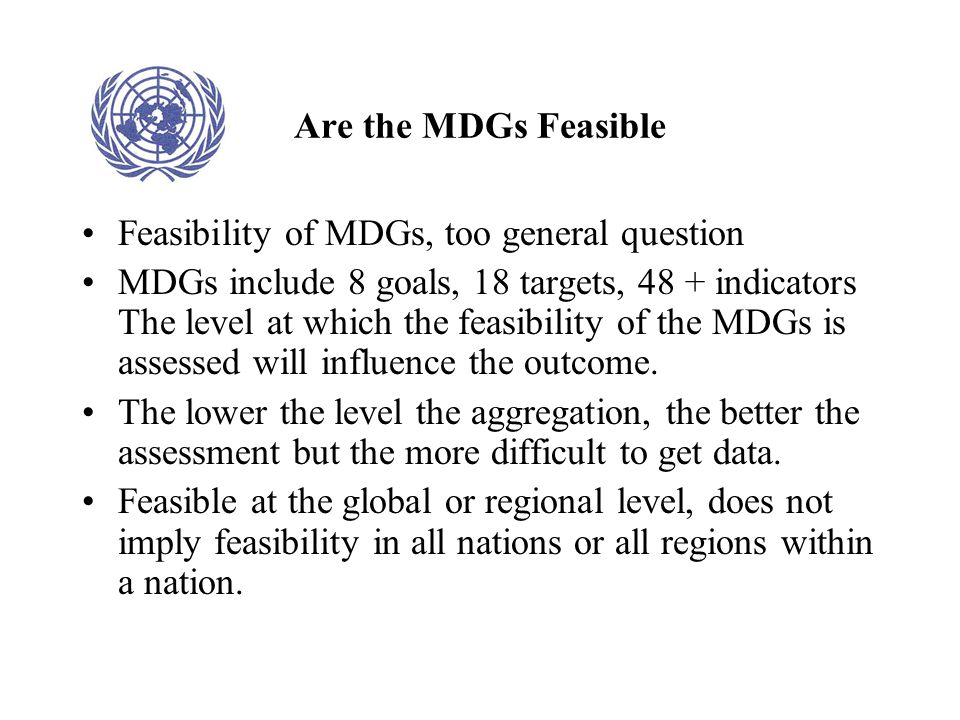 Are the MDGs Feasible Feasibility of MDGs, too general question.