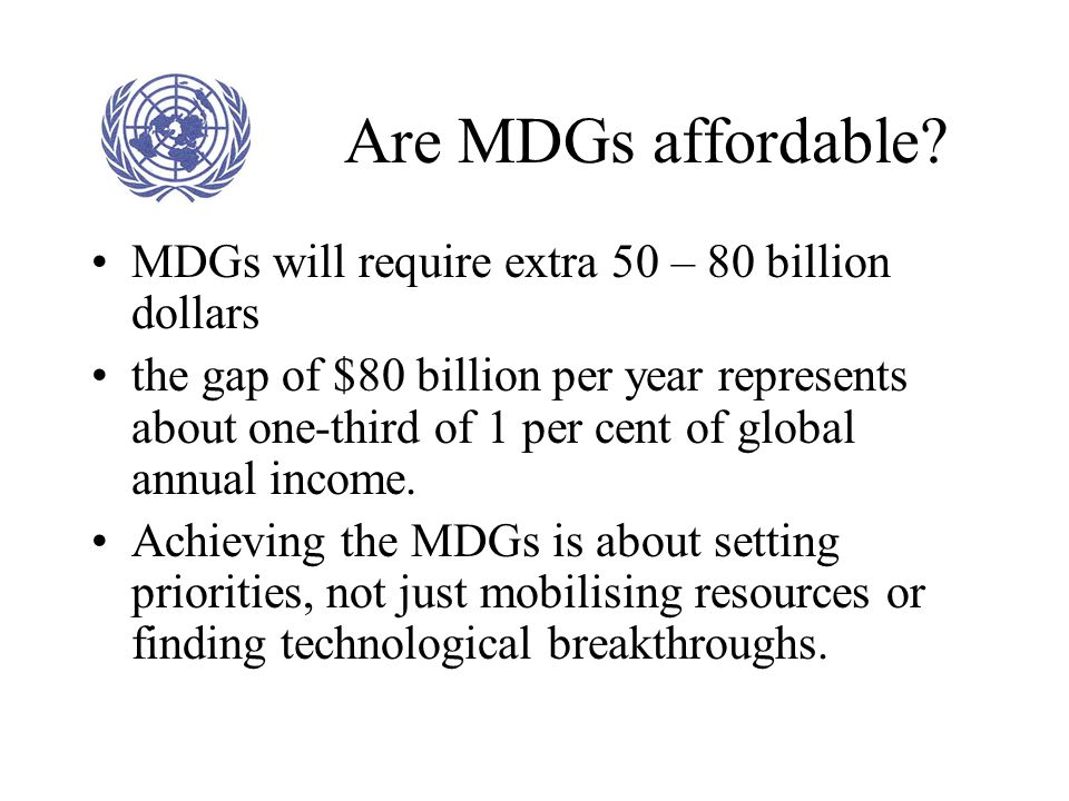 Are MDGs affordable MDGs will require extra 50 – 80 billion dollars