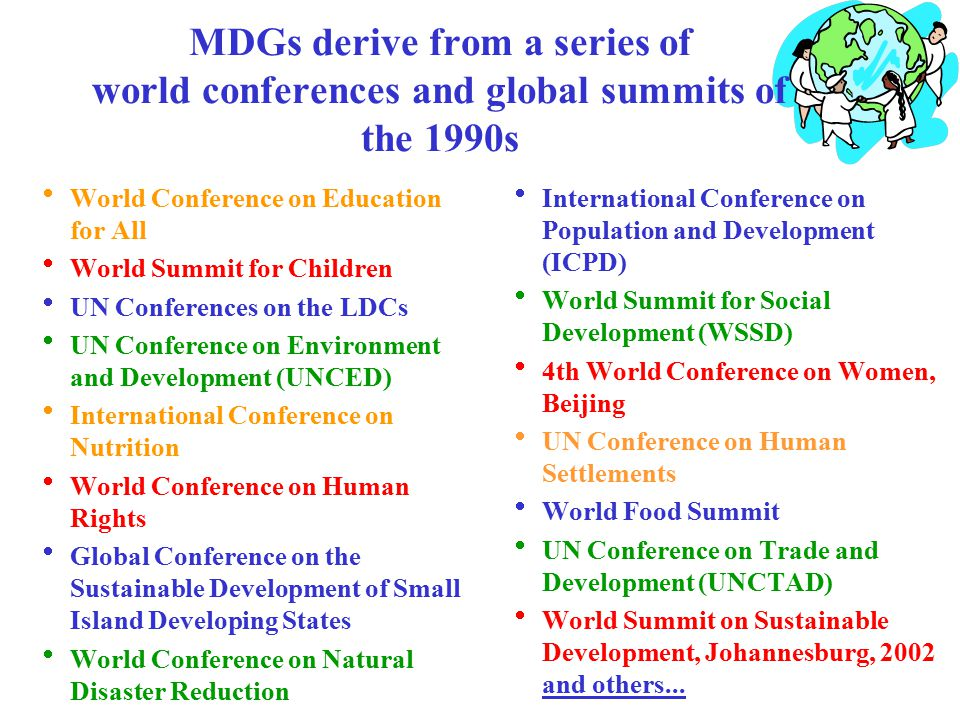 MDGs derive from a series of world conferences and global summits of the 1990s