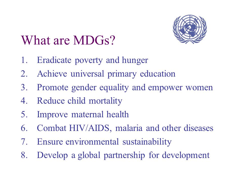 What are MDGs Eradicate poverty and hunger