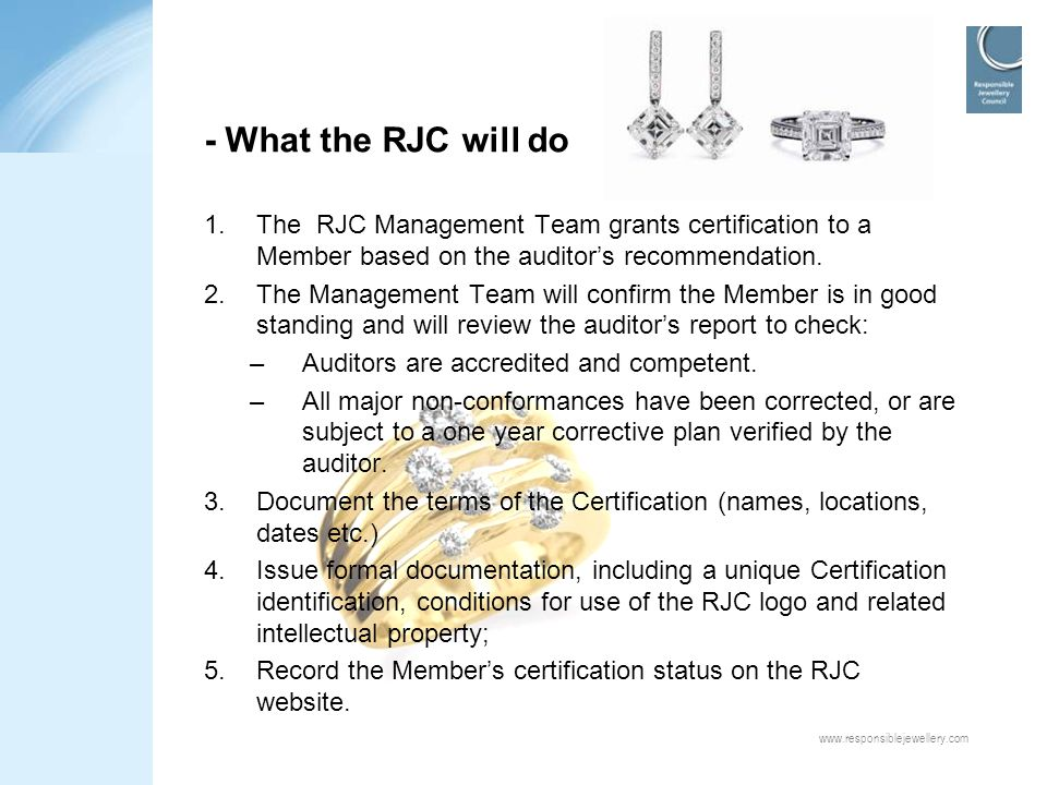 - What the RJC will do The RJC Management Team grants certification to a Member based on the auditor's recommendation.