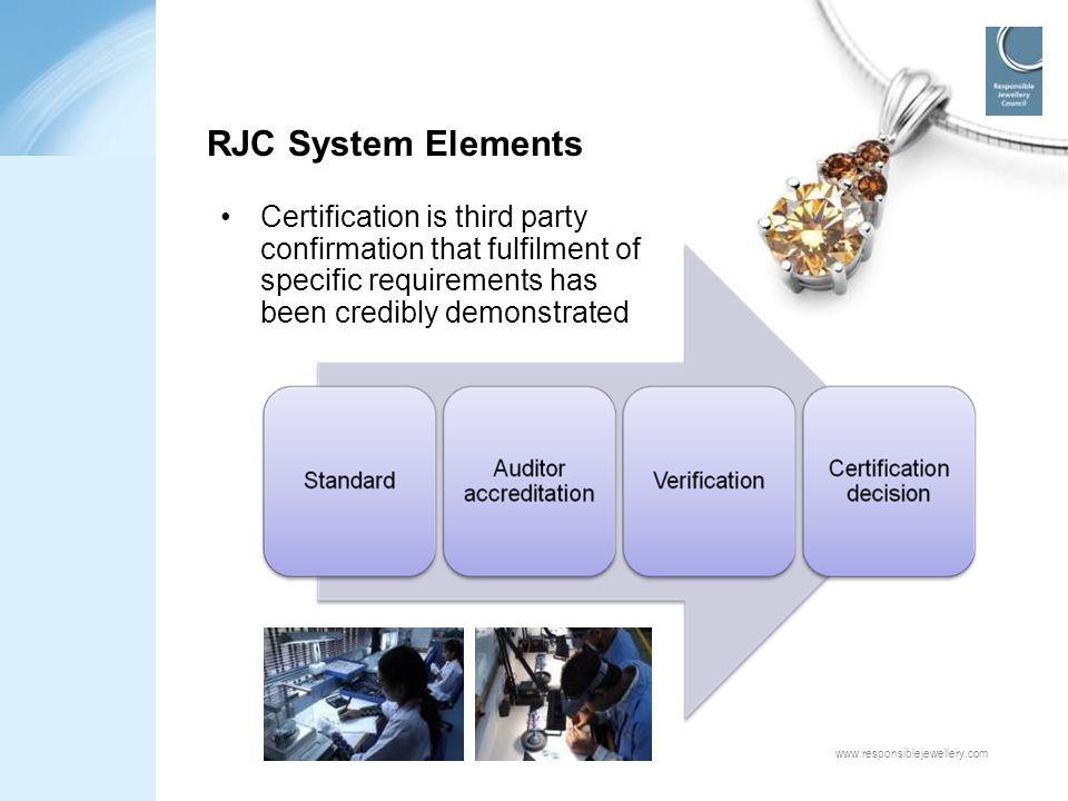 RJC System Elements Certification is third party confirmation that fulfilment of specific requirements has been credibly demonstrated.