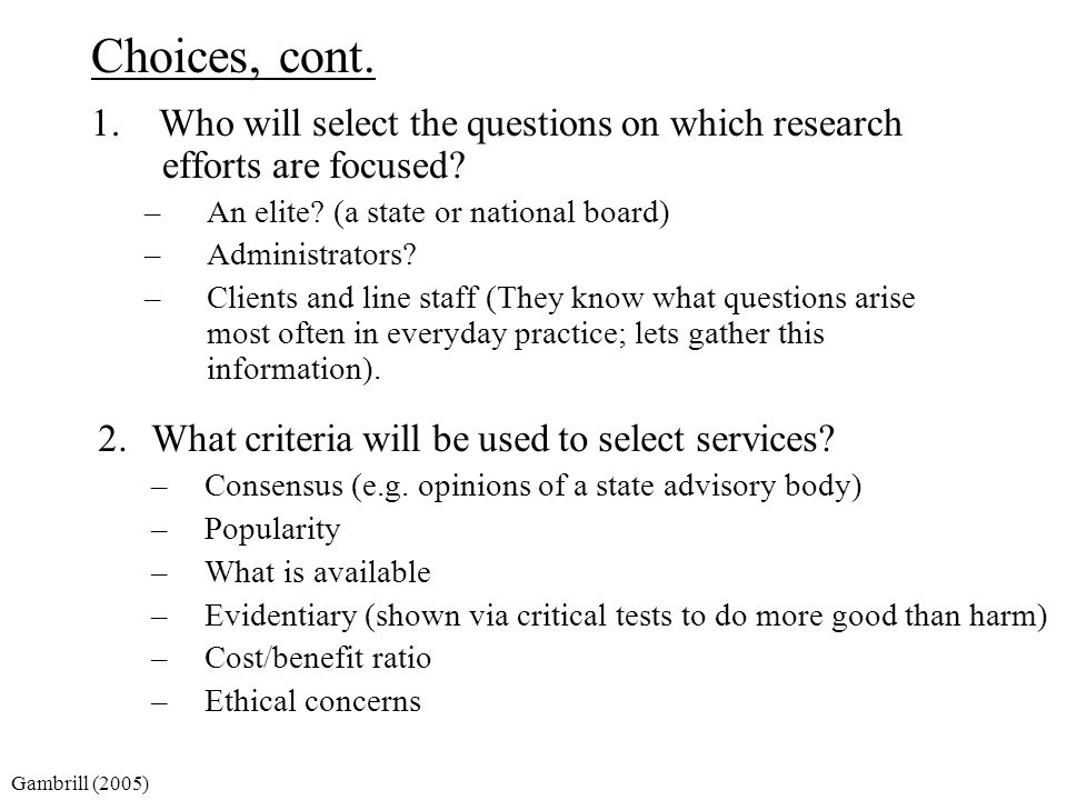 Choices, cont. 1. Who will select the questions on which research efforts are focused An elite (a state or national board)
