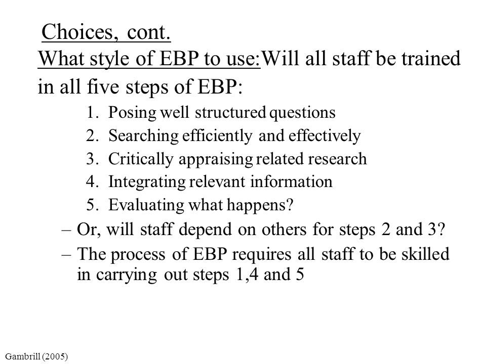 Choices, cont. What style of EBP to use:Will all staff be trained