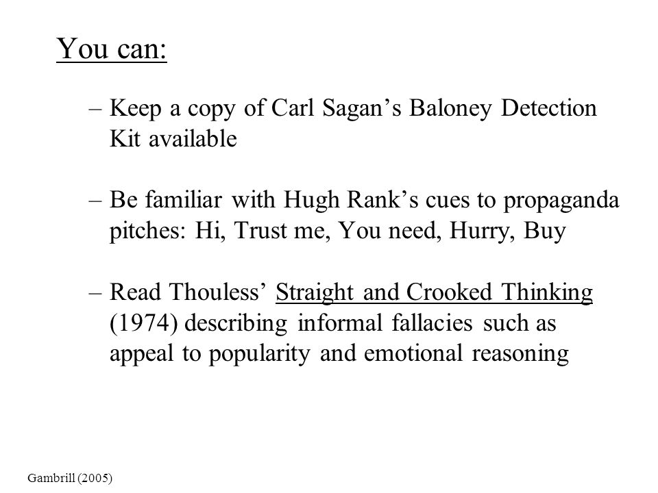 You can: Keep a copy of Carl Sagan's Baloney Detection Kit available