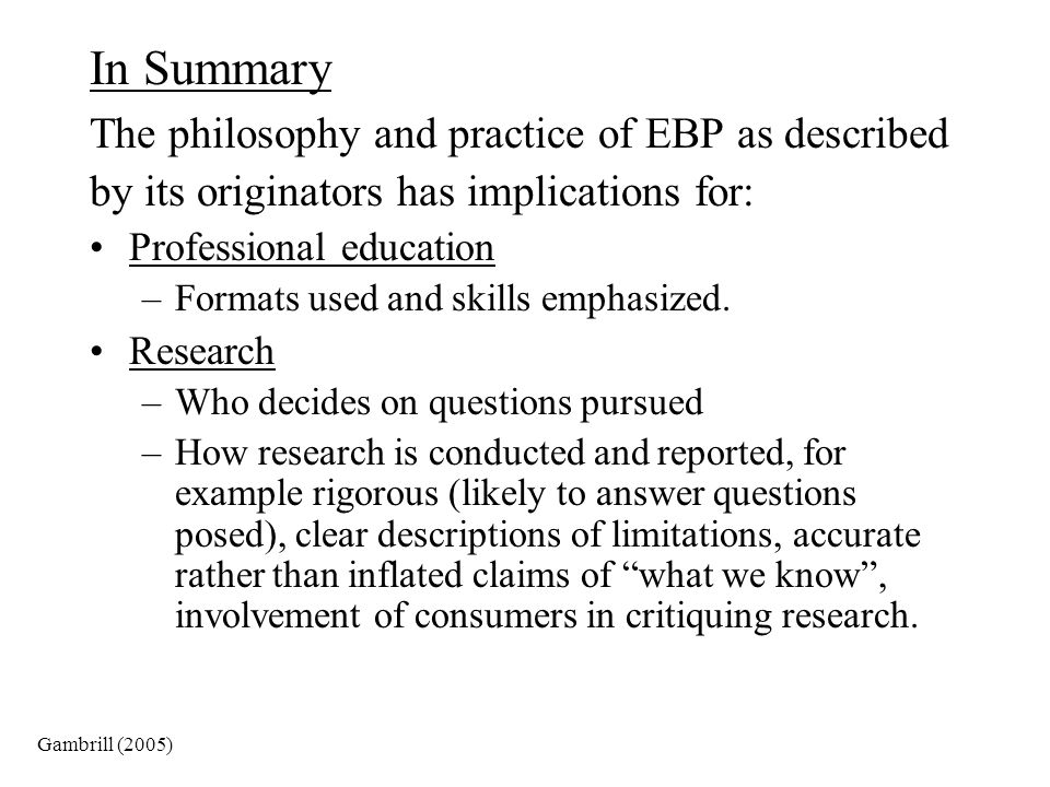 In Summary The philosophy and practice of EBP as described
