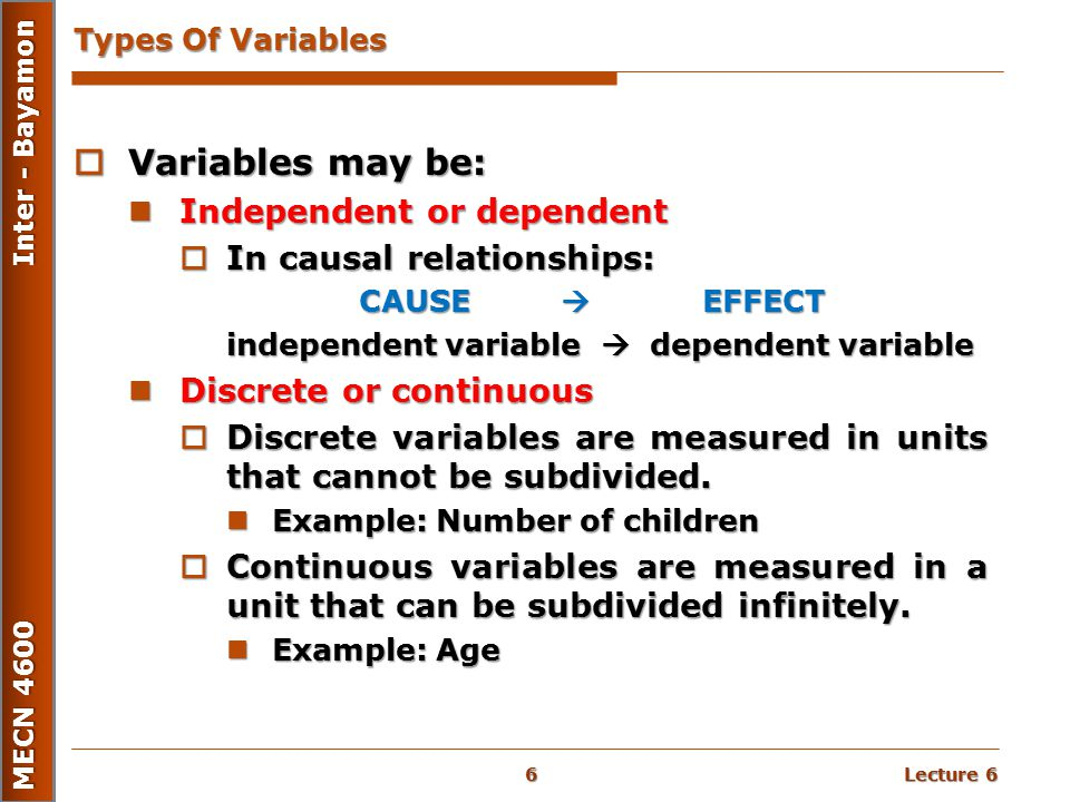 Variables may be: Independent or dependent In causal relationships: