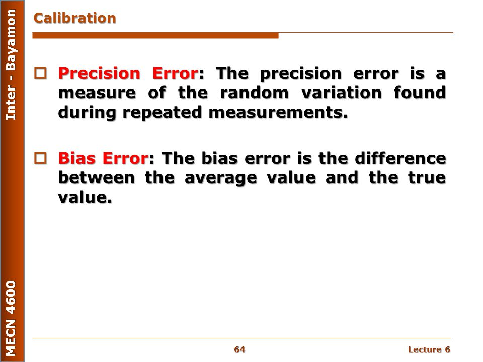 Calibration Precision Error: The precision error is a measure of the random variation found during repeated measurements.