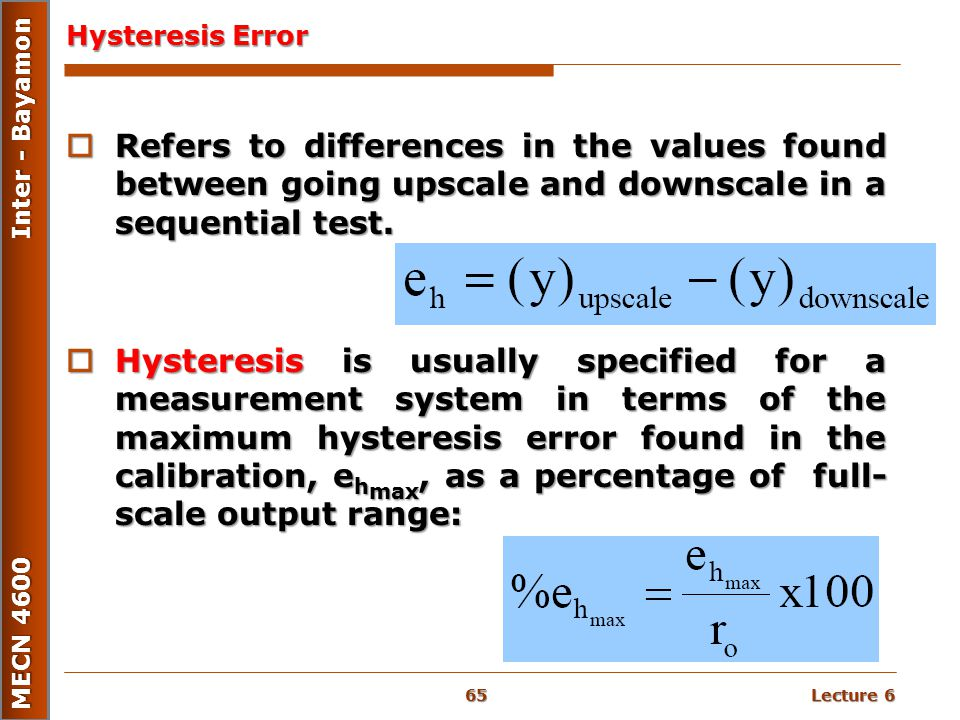 Hysteresis Error Refers to differences in the values found between going upscale and downscale in a sequential test.