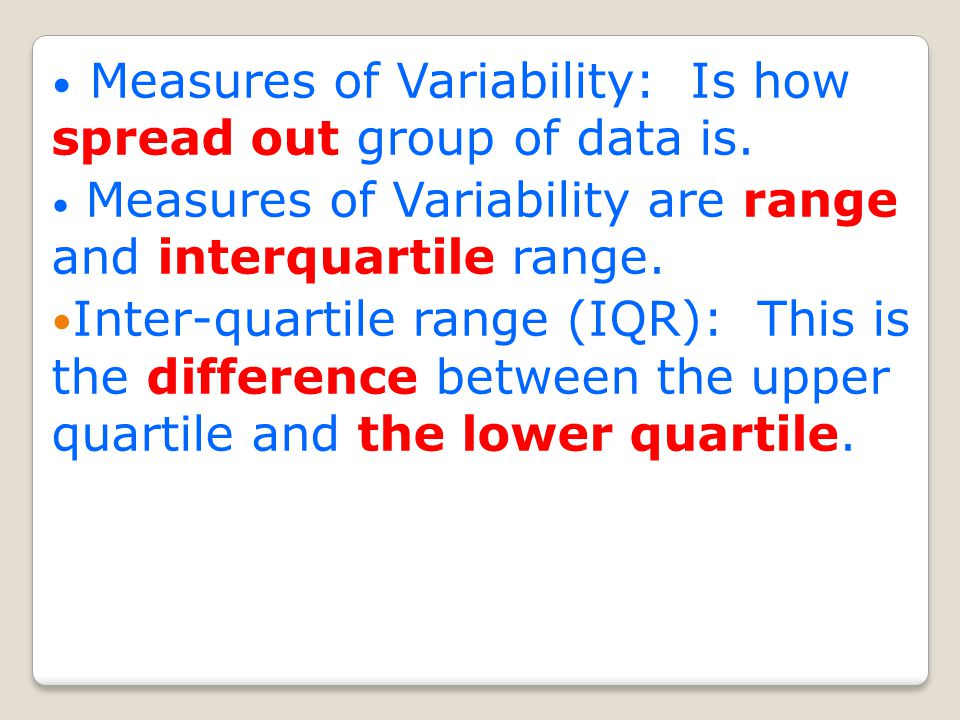 Measures of Variability: Is how spread out group of data is.