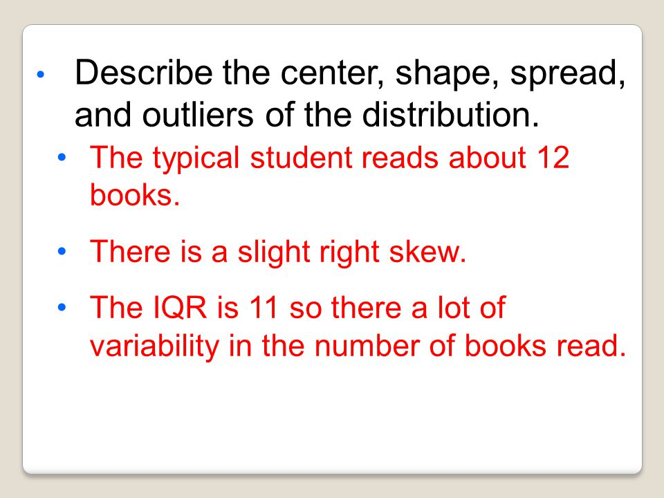 Describe the center, shape, spread, and outliers of the distribution.