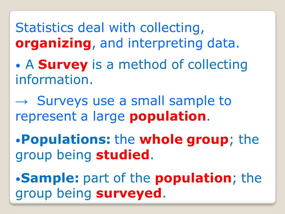 Statistics deal with collecting, organizing, and interpreting data.