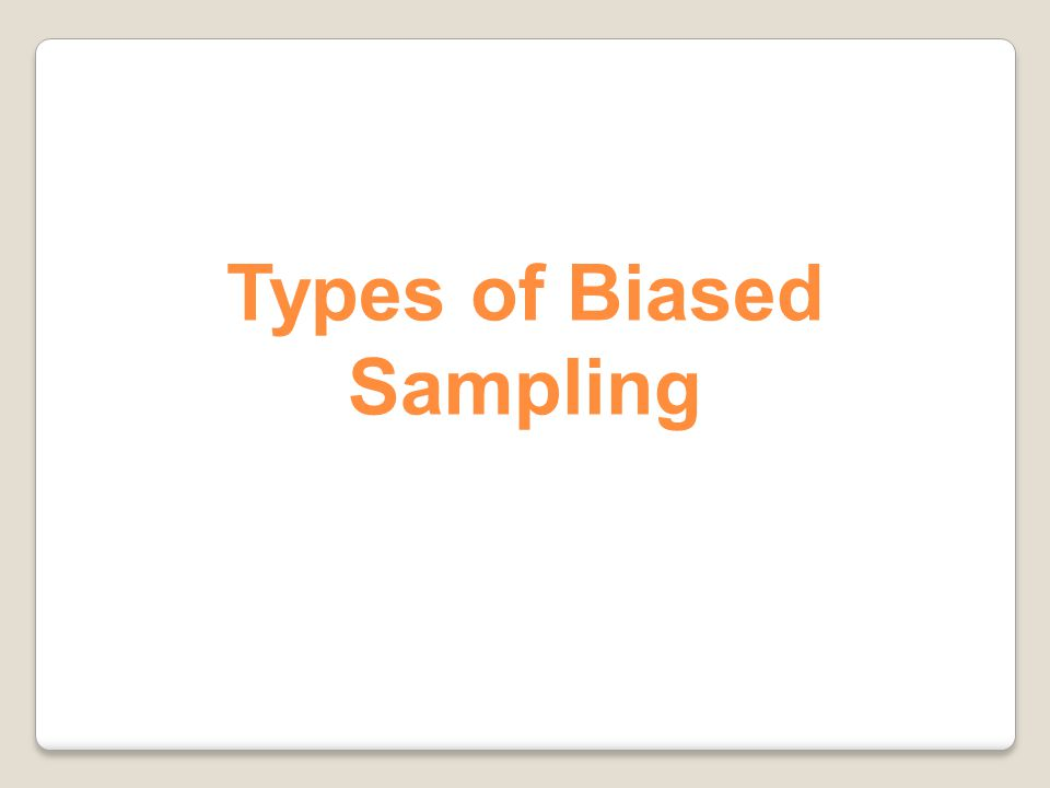 Types of Biased Sampling