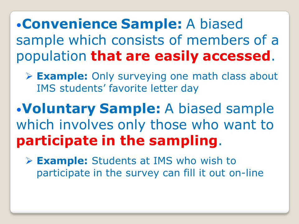 Convenience Sample: A biased sample which consists of members of a population that are easily accessed.
