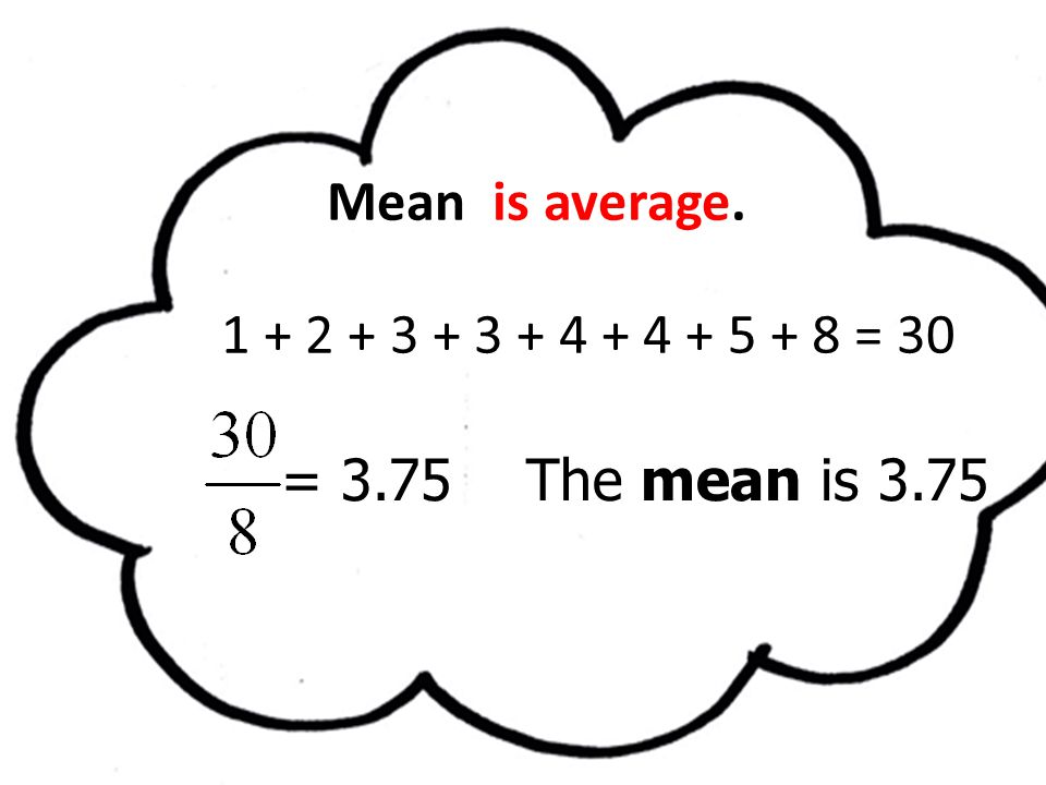 Mean is average. = 3.75 The mean is 3.75