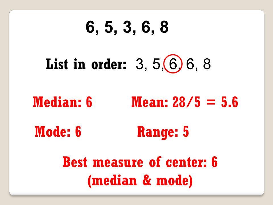 Best measure of center: 6