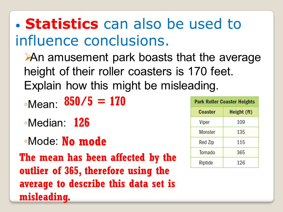 Statistics can also be used to influence conclusions.