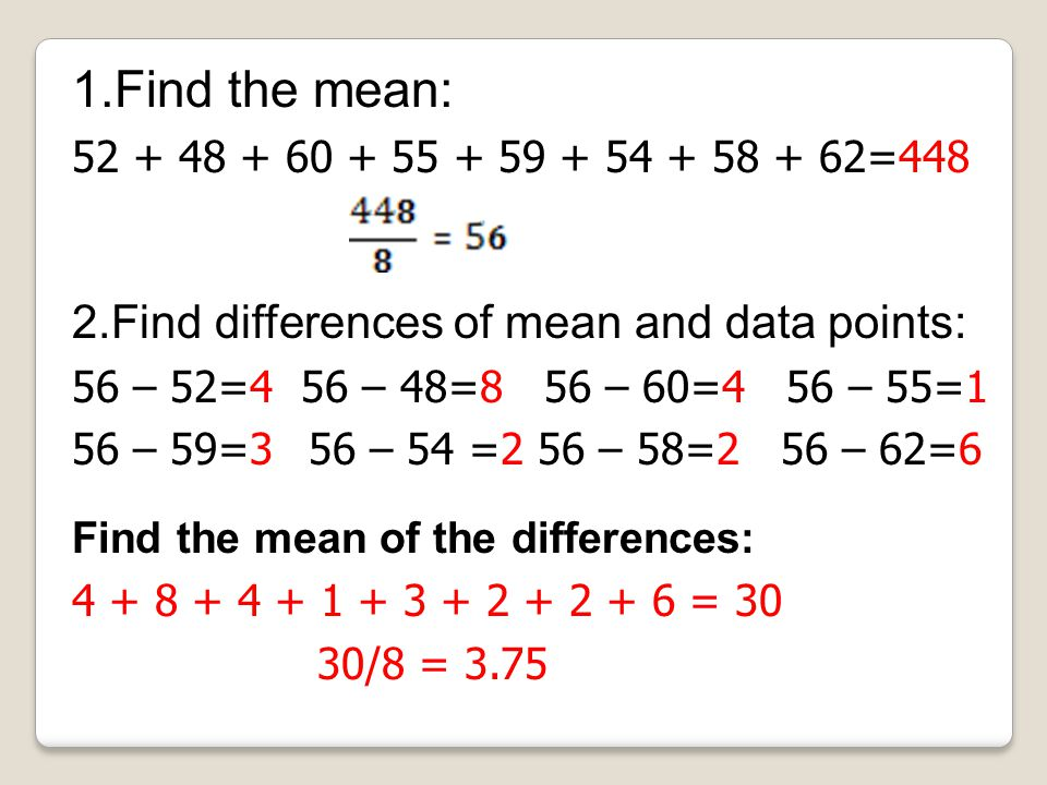 Find the mean: Find differences of mean and data points: