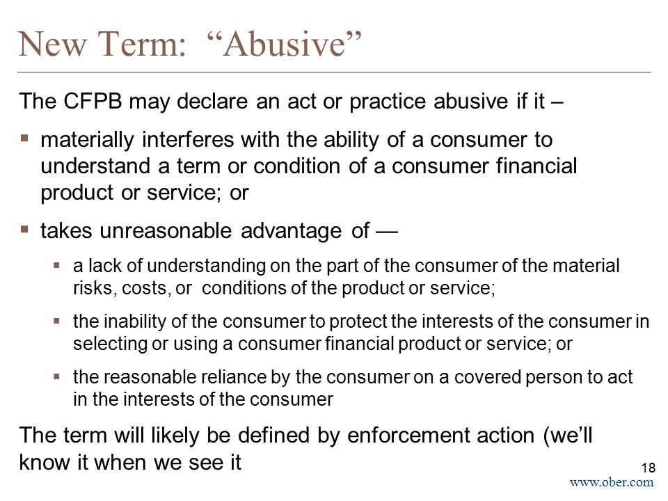 New Term: Abusive The CFPB may declare an act or practice abusive if it –