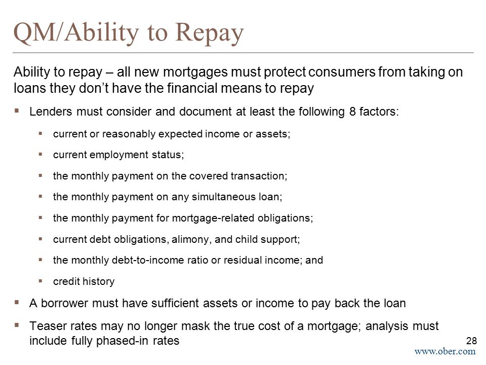 QM/Ability to Repay Ability to repay – all new mortgages must protect consumers from taking on loans they don't have the financial means to repay.