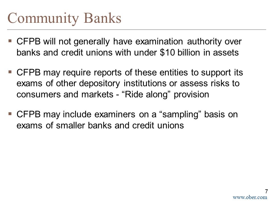 Community Banks CFPB will not generally have examination authority over banks and credit unions with under $10 billion in assets.