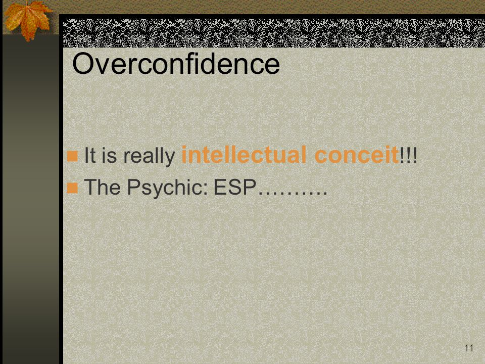 Overconfidence It is really intellectual conceit!!!
