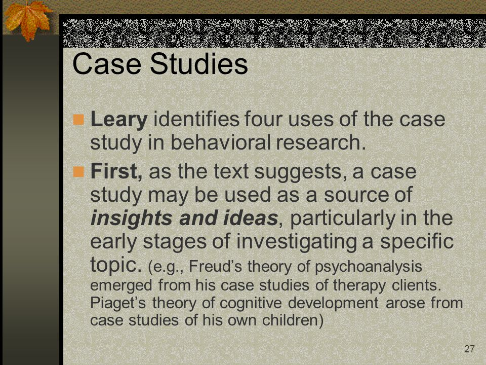 Case Studies Leary identifies four uses of the case study in behavioral research.