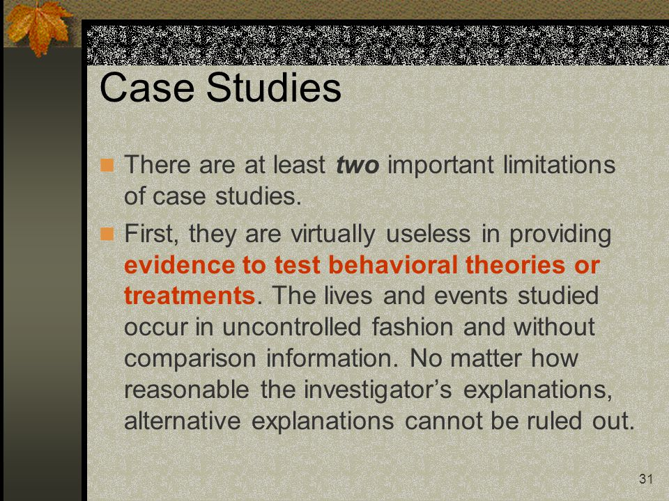 Case Studies There are at least two important limitations of case studies.