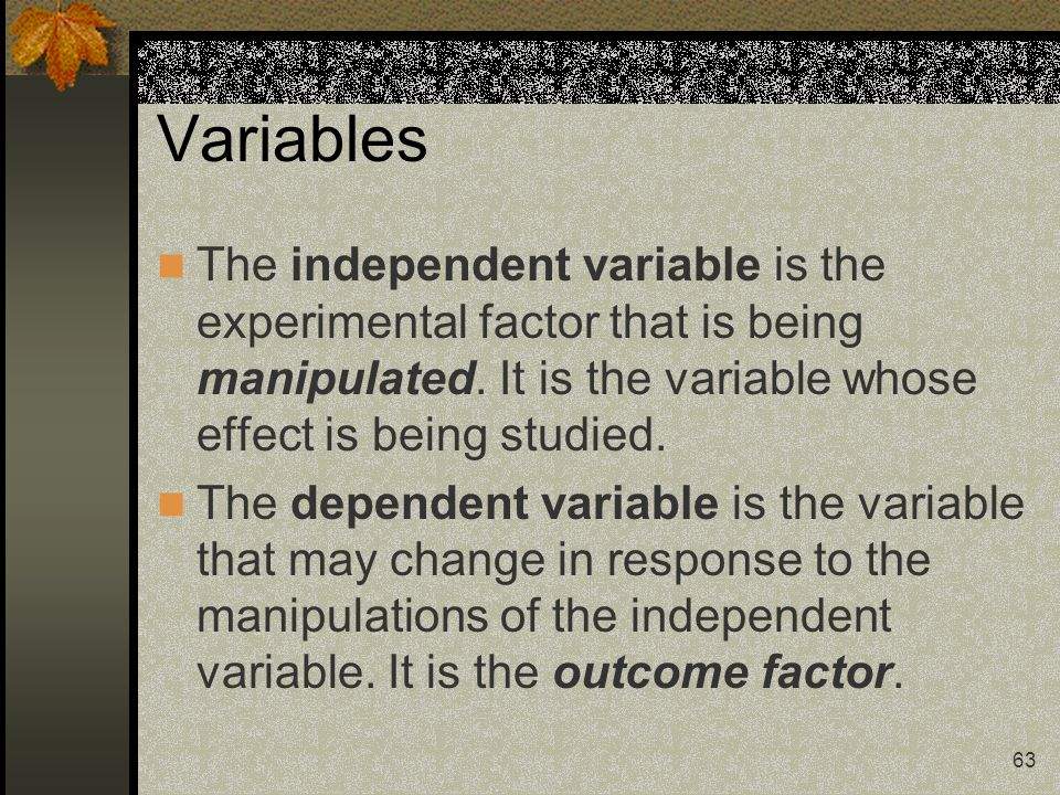Variables The independent variable is the experimental factor that is being manipulated. It is the variable whose effect is being studied.