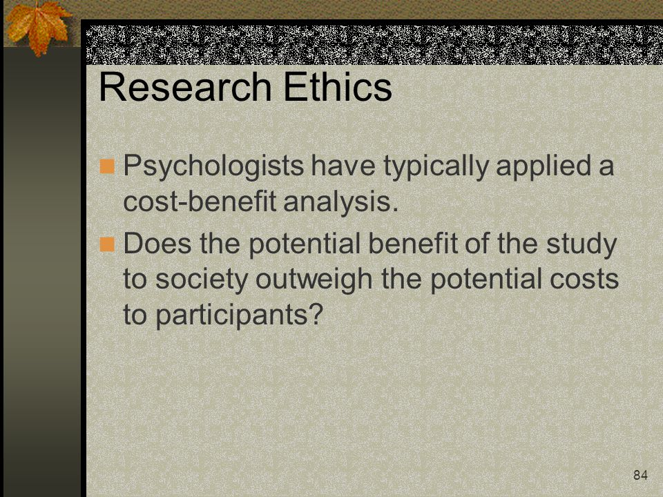 Research Ethics Psychologists have typically applied a cost-benefit analysis.