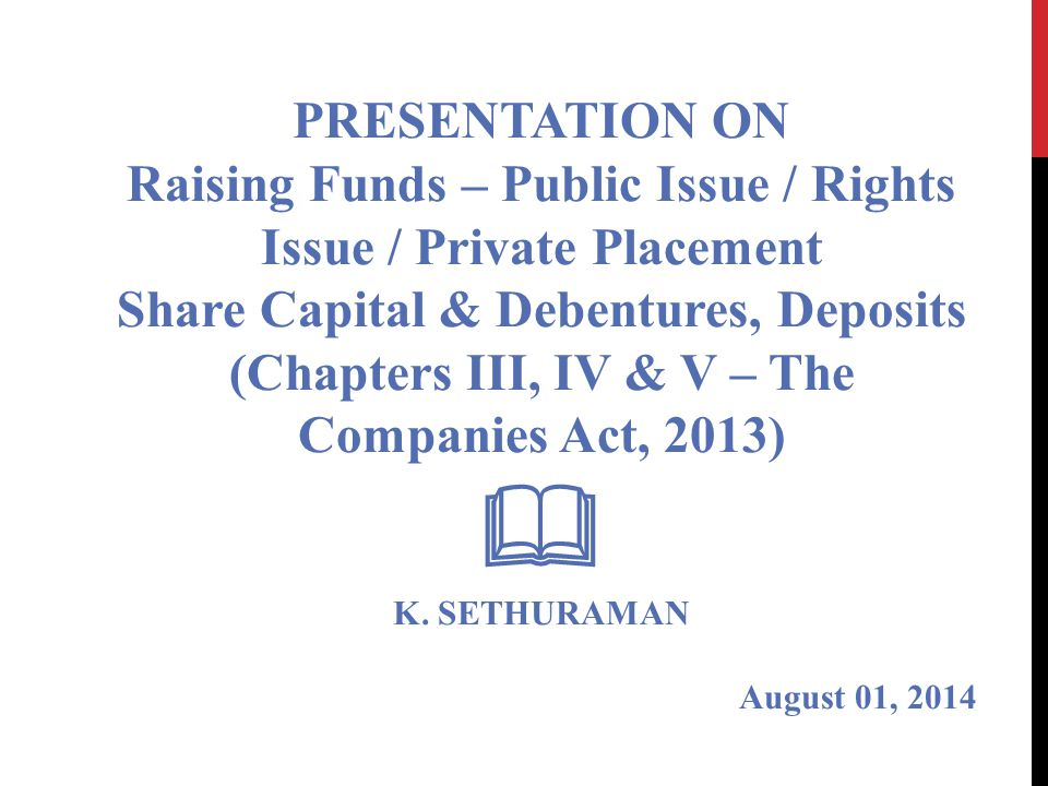 PRESENTATION ON Raising Funds – Public Issue / Rights Issue / Private Placement. Share Capital & Debentures, Deposits.