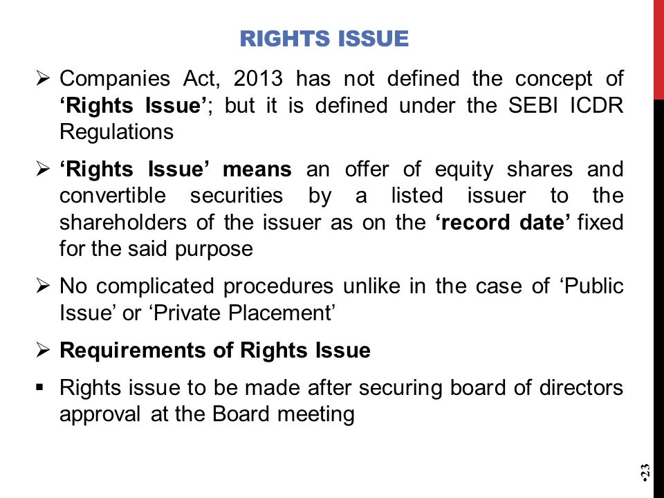 Rights Issue Companies Act, 2013 has not defined the concept of 'Rights Issue'; but it is defined under the SEBI ICDR Regulations.