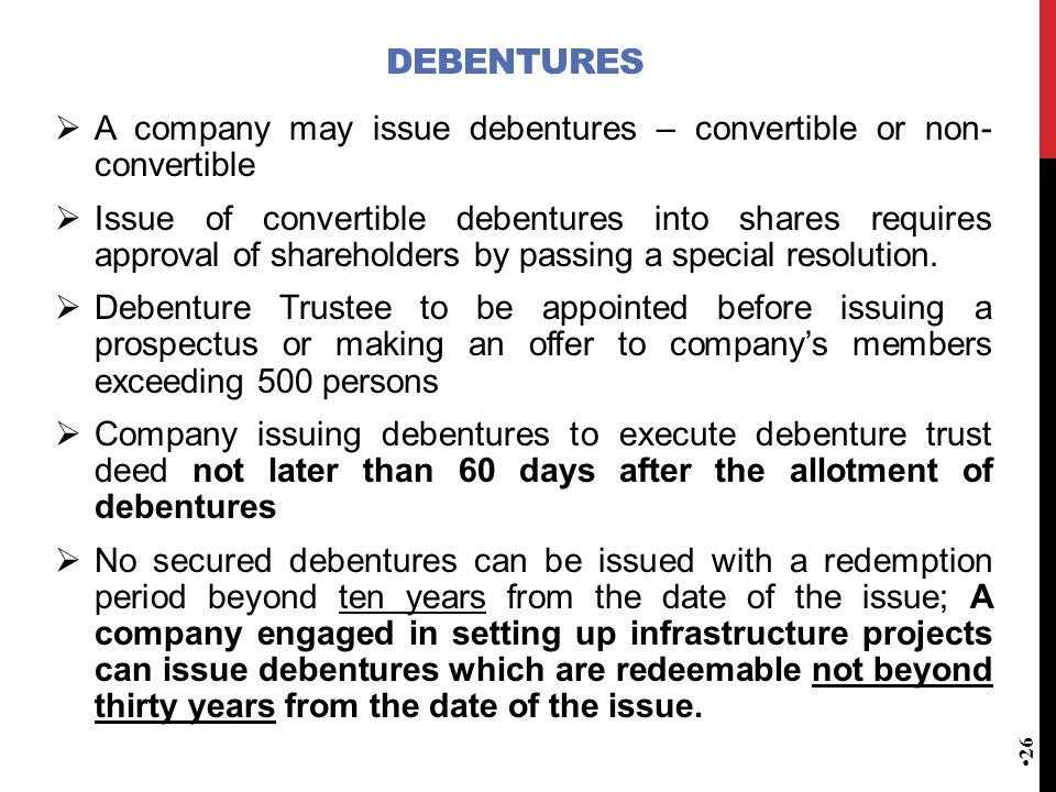 Debentures A company may issue debentures – convertible or non- convertible.