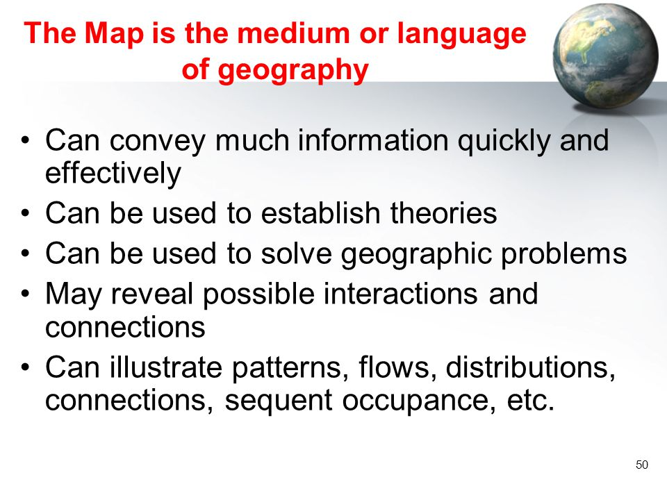 The Map is the medium or language of geography