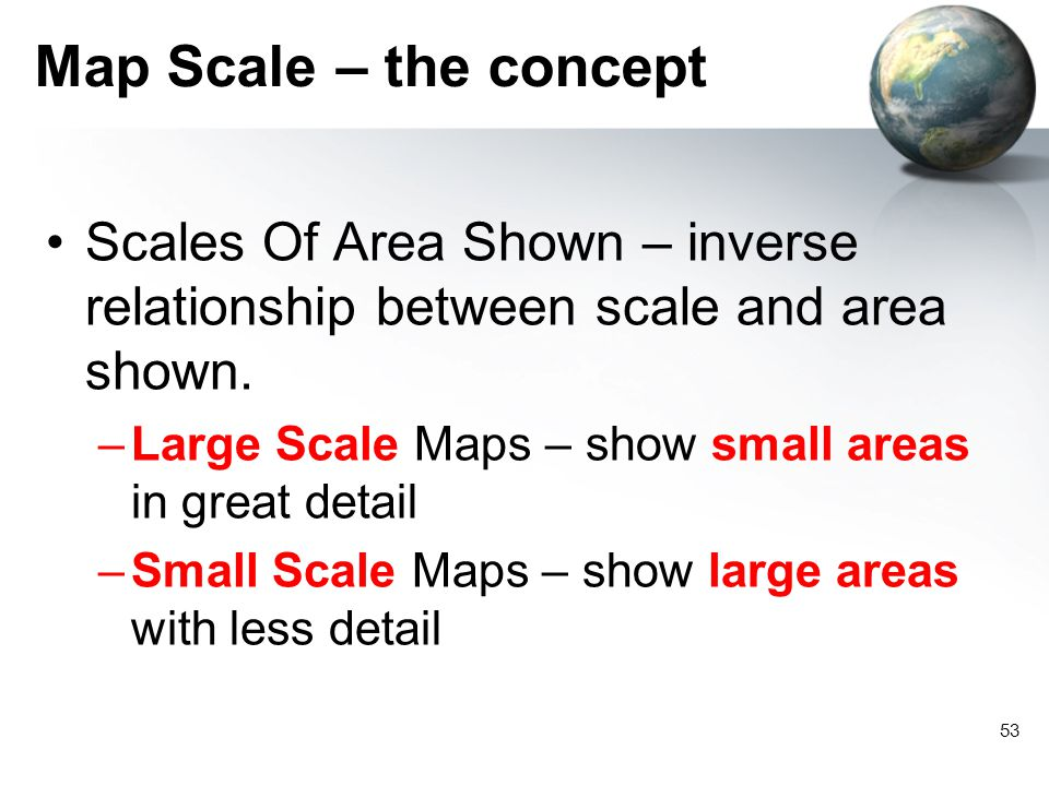 Map Scale – the concept Scales Of Area Shown – inverse relationship between scale and area shown.