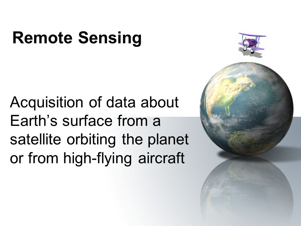 Remote Sensing Acquisition of data about Earth's surface from a satellite orbiting the planet or from high-flying aircraft.