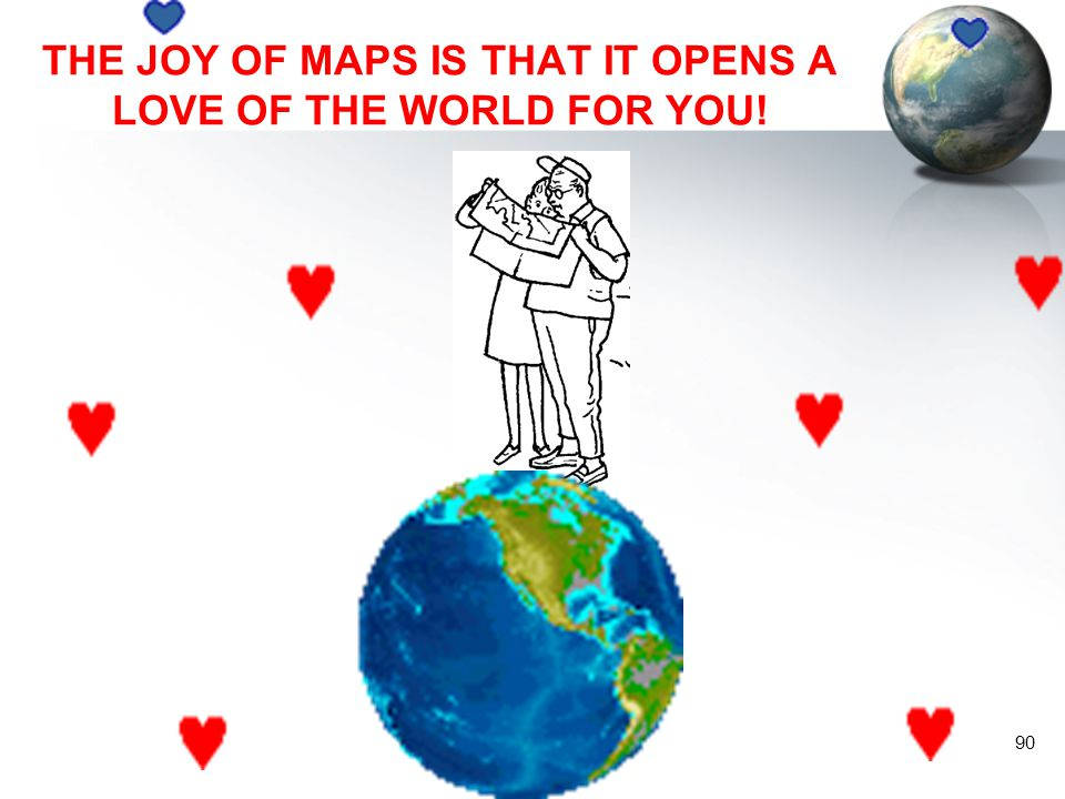 THE JOY OF MAPS IS THAT IT OPENS A LOVE OF THE WORLD FOR YOU!
