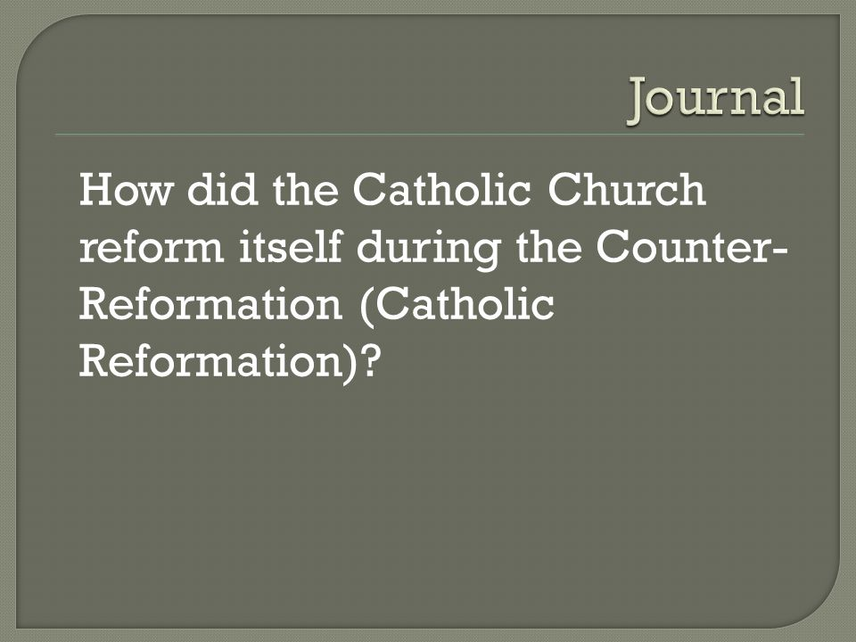 Journal How did the Catholic Church reform itself during the Counter-Reformation (Catholic Reformation)