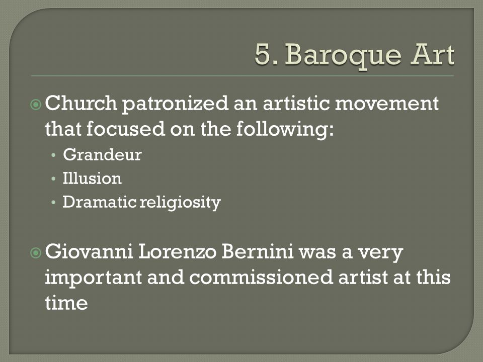 5. Baroque Art Church patronized an artistic movement that focused on the following: Grandeur. Illusion.