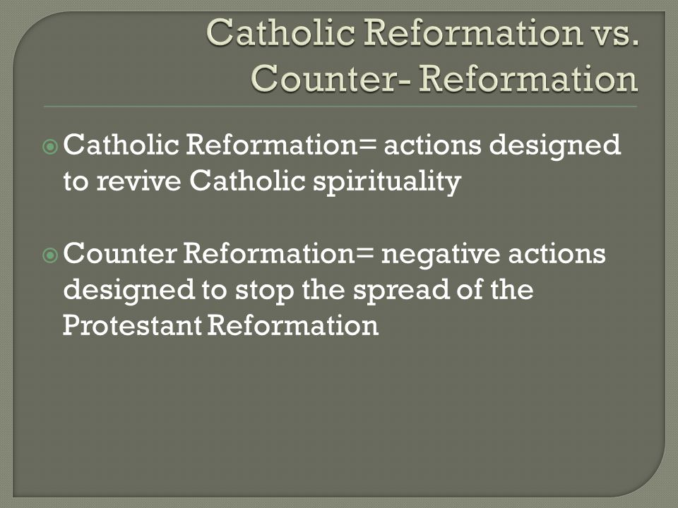 Catholic Reformation vs. Counter- Reformation