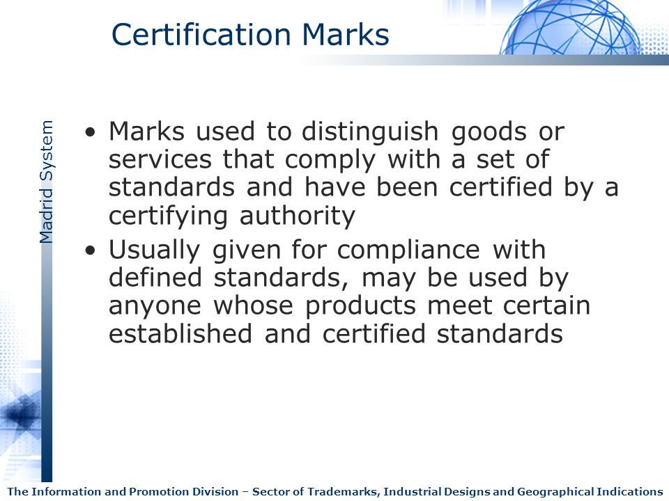 Certification Marks Marks used to distinguish goods or services that comply with a set of standards and have been certified by a certifying authority.