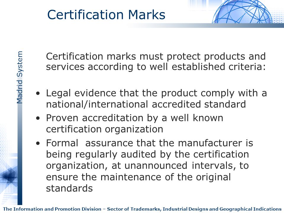 Certification Marks Certification marks must protect products and services according to well established criteria: