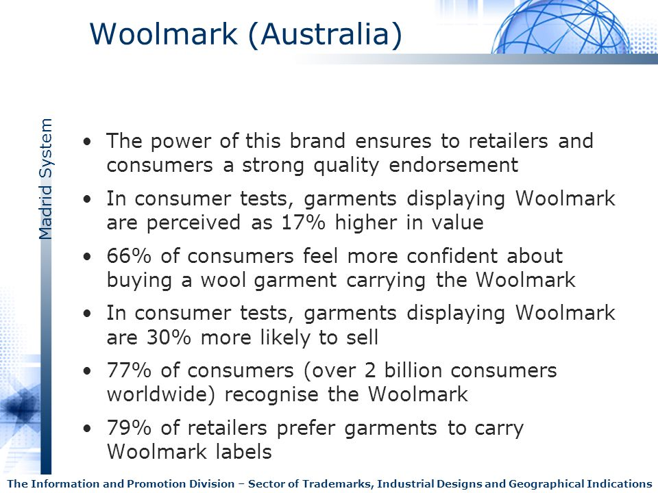 Woolmark (Australia) The power of this brand ensures to retailers and consumers a strong quality endorsement.